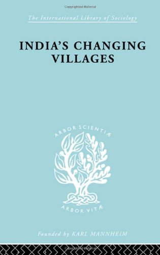 India's Changing Villages: Human Factors in Community: Dube, S. C.