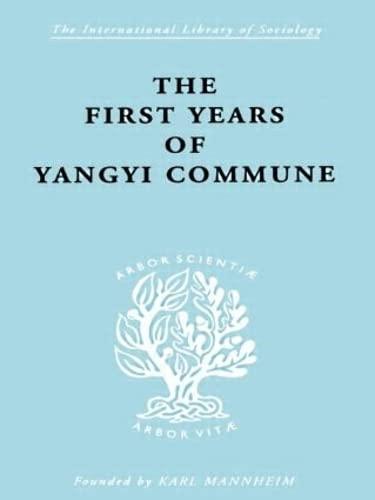 First Years Yangyi Com Ils 109 (International Library of Sociology) (Volume 8): David Crook