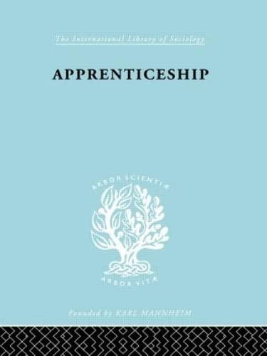 Apprenticeship: An Enquirey into its Adequacy under: Liepmann, Kate