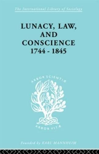 Lunacy, Law and Conscience, 1744-1845: JONES, KATHLEEN.