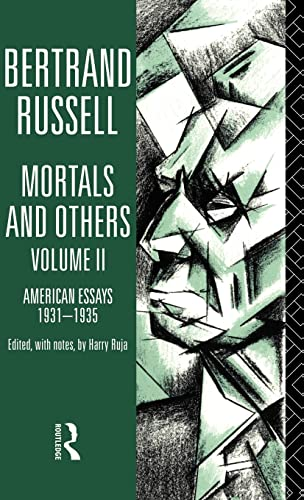 Mortals and Others Vol. II: American Essays, 1931-1935: Russell, Bertrand