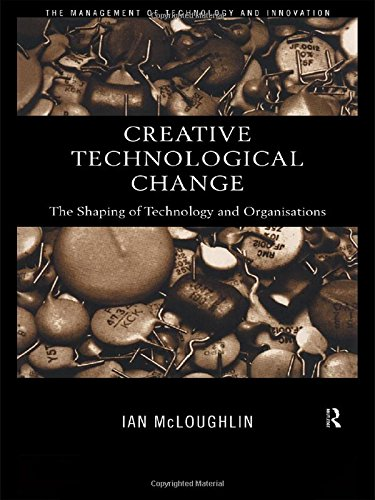 9780415179997: Creative Technological Change: The Shaping of Technology and Organisations: Configuring Technology and Organisation (Management of Technology & Innovation)