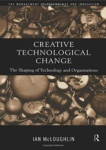 9780415180009: Creative Technological Change: The Shaping of Technology and Organisations (Routledge Studies in the Management of Technology and Innovation)