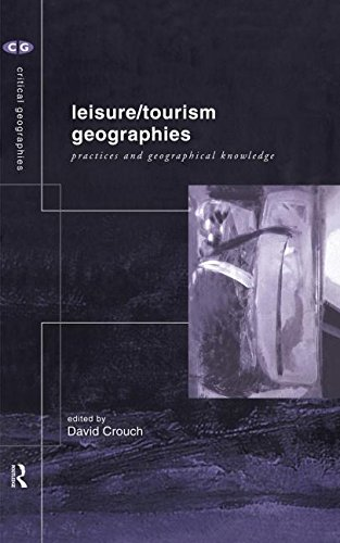 9780415181082: Leisure/Tourism Geographies: Practices and Geographical Knowledge (Critical Geographies)