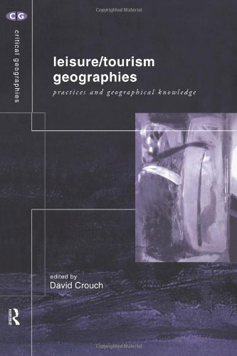 9780415181099: Leisure/Tourism Geographies: Practices and Geographical Knowledge (Critical Geographies)