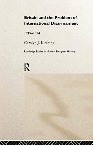 9780415181990: Britain and the Problem of International Disarmament: 1919-1934 (Routledge Studies in Modern European History)