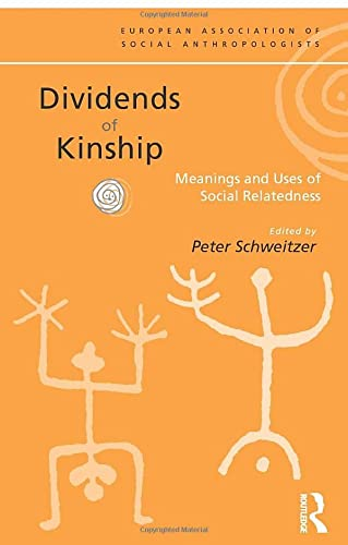 9780415182843: Dividends of Kinship: Meanings and Uses of Social Relatedness (European Association of Social Anthropologists)