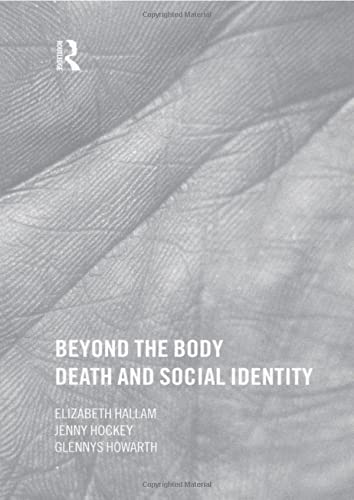 Beyond the Body: Death and Social Identity (9780415182928) by Elizabeth Hallam; Jenny Hockey; Glennys Howarth