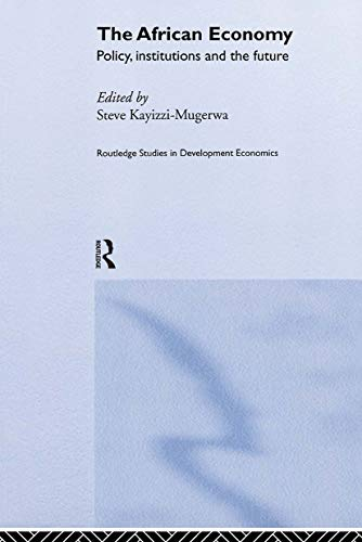 The African Economy: Policy, Institutions and the Future: Kayizzi-Mugerwa, Steve