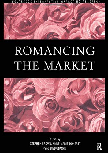 9780415184182: Romancing the Market (Routledge Interpretive Marketing Research)