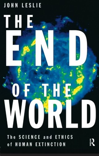 9780415184472: The End of the World: The Science and Ethics of Human Extinction