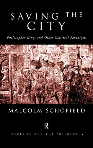 9780415184670: Saving the City: Philosopher-Kings and Other Classical Paradigms (Issues in Ancient Philosophy)