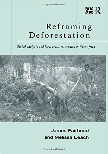 9780415185912: Reframing Deforestation: Global Analyses and Local Realities: Studies in West Africa (Global Environmental Change Series)