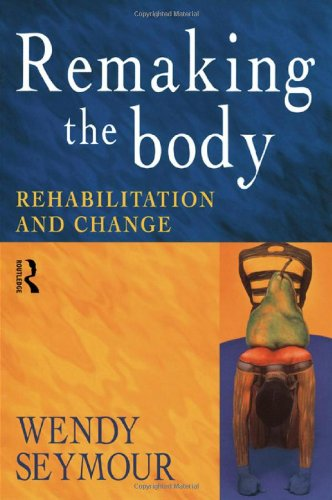 9780415186018: Remaking the Body: Rehabilitation and Change