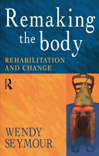 9780415186025: Remaking the Body: Rehabilitation and Change