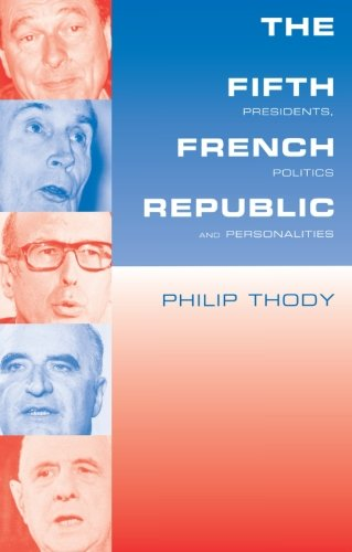 9780415187541: The Fifth French Republic: Presidents, Politics and Personalities: A Study of French Political Culture