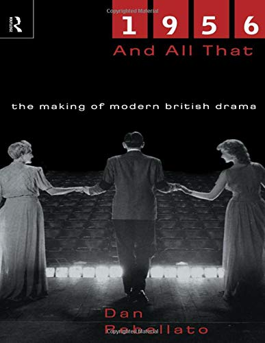 9780415189392: 1956 and All That: Making of Modern British Drama