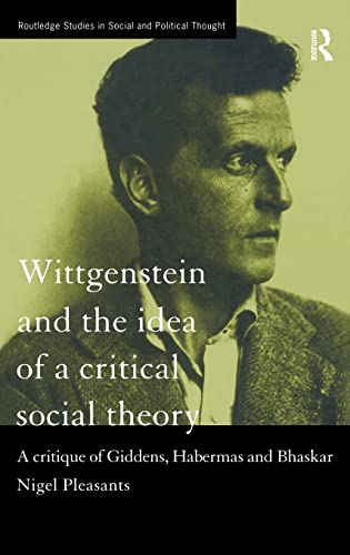 9780415189538: Wittgenstein and the Idea of a Critical Social Theory: A Critique of Giddens, Habermas and Bhaskar (Routledge Studies in Social and Political Thought)