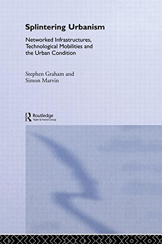9780415189644: Splintering Urbanism: Networked Infrastructures, Technological Mobilities and the Urban Condition: Networked Infrastructures, Technological Mobilites and the Urban Condition