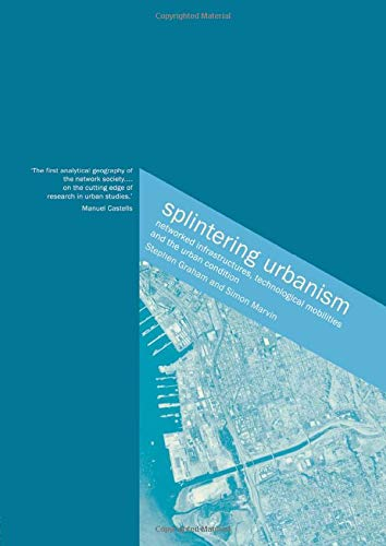 9780415189651: Splintering Urbanism: Networked Infrastructures, Technological Mobilities and the Urban Condition: Networked Infrastructures, Technological Mobilites and the Urban Condition