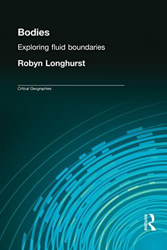 Bodies: Exploring Fluid Boundaries (Critical Geographies)