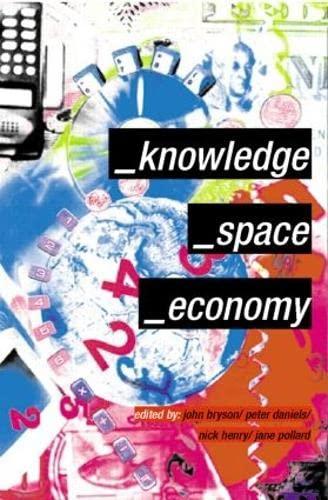Knowledge, Space, Economy: Editor-John Bryson; Editor-Peter