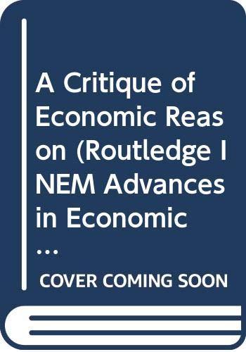 9780415189729: A Critique of Economic Reason (Routledge INEM Advances in Economic Methodology)
