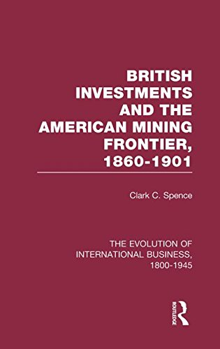 British Investments and the American Mining Frontier: Spence, Clark C.
