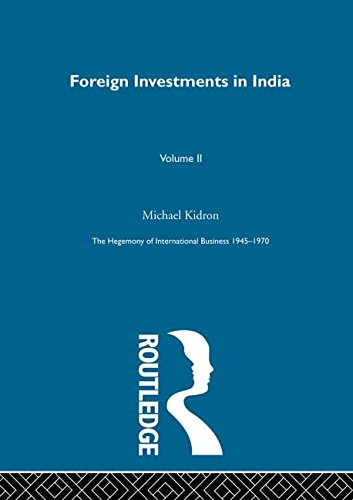 Foreign Investments In India (The Rise of International Business) (Volume 4): Michael Kidron