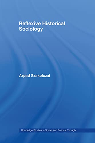 9780415190510: Reflexive Historical Sociology (Routledge Studies in Social and Political Thought)