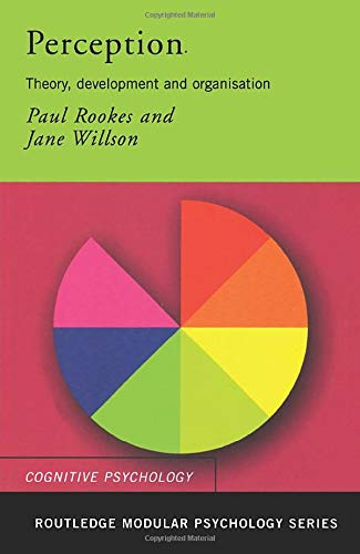 Perception: Theory, Development and Organisation [Routledge Modular Psychology Series].: Rookes, ...