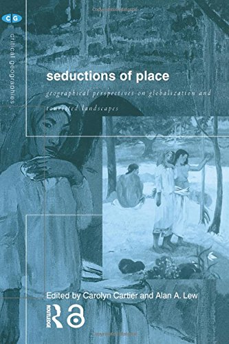 9780415192187: Seductions of Place: Geographical Perspectives on Globalization and Touristed Landscapes (Critical Geographies)