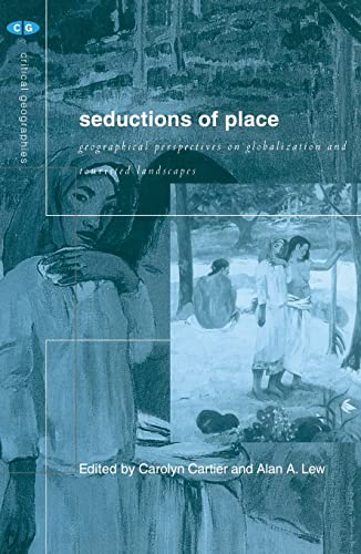9780415192194: Seductions of Place: Geographical Perspectives on Globalization and Touristed Landscapes (Critical Geographies)
