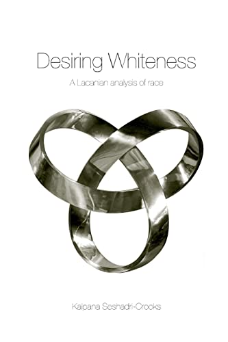 Desiring Whiteness: A Lacanian Analysis of Race: Kalpana Seshadri-Crooks