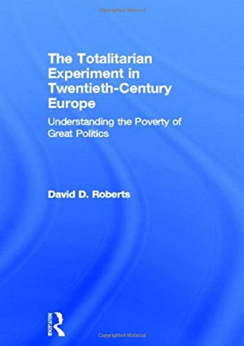 The Totalitarian Experiment in Twentieth Century Europe: Understanding the Poverty of Great Politics (9780415192781) by David Roberts