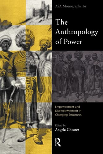 9780415193894: Anthropology of Power, The: Empowerment and Disempowerment in Changing Structures (ASA Monographs)