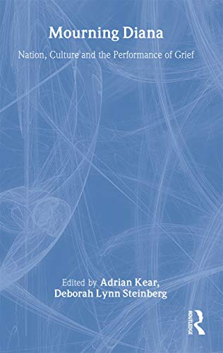 Mourning Diana: Nation, Culture and the Performance: Kear, Adrian (Editor)/