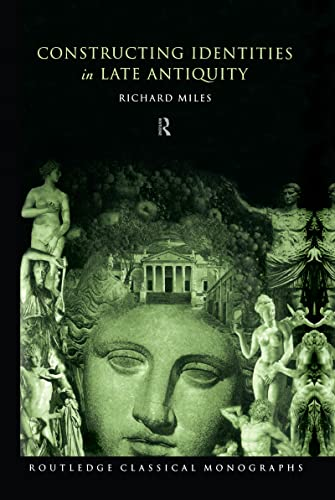 9780415194068: Constructing Identities in Late Antiquity (Routledge Classical Monographs)