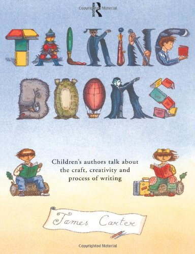 Talking Books: Children's Authors Talk About the: Carter, James