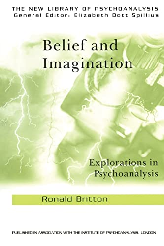 Belief and Imagination: Explorations in Psychoanalysis (The: Britton, Ronald