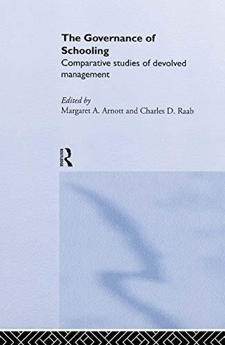The Governance of Schooling : Comparative Studies of Devolved Management: Arnott, Margaret A.; Raab...
