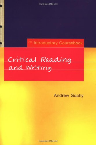 Critical Reading and Writing: An Introductory Coursebook: Goatly, Andrew