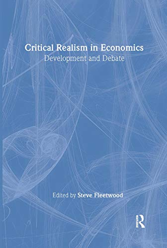 Critical Realism In Economics: Development And Debate (Economics & Social Theory)