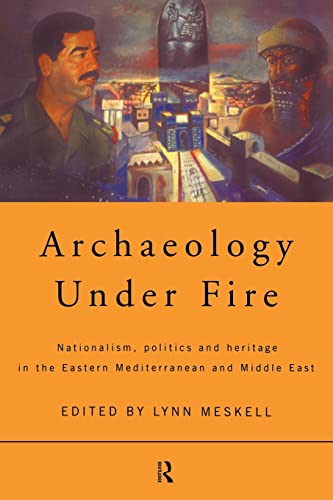 9780415196550: Archaeology Under Fire: Nationalism, Politics and Heritage in the Eastern Mediterranean and Middle East