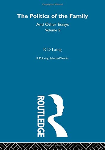 9780415198226: The Politics of the Family and Other Essays: Volume 5 (Selected Works of R D Laing)