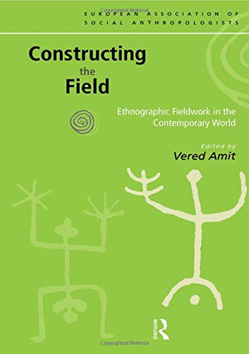 9780415198301: Constructing the Field: Ethnographic Fieldwork in the Contemporary World (European Association of Social Anthropologists)