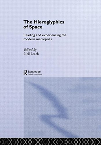 9780415198912: The Hieroglyphics of Space: Reading and Experiencing the Modern Metropolis: Understanding the City