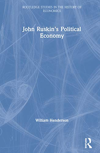 9780415200677: John Ruskin's Political Economy (Routledge Studies in the History of Economics)
