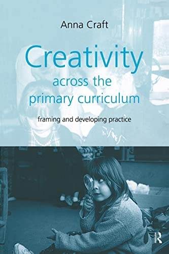 9780415200950: Creativity Across the Primary Curriculum: Framing and Developing Practice