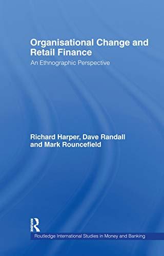Organisational Change and Retail Finance: An Ethnographic: Harper, Richard, Randall,